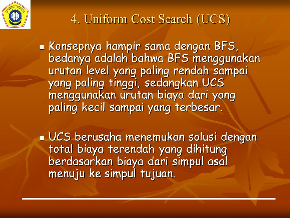 4. Uniform Cost Search (UCS)