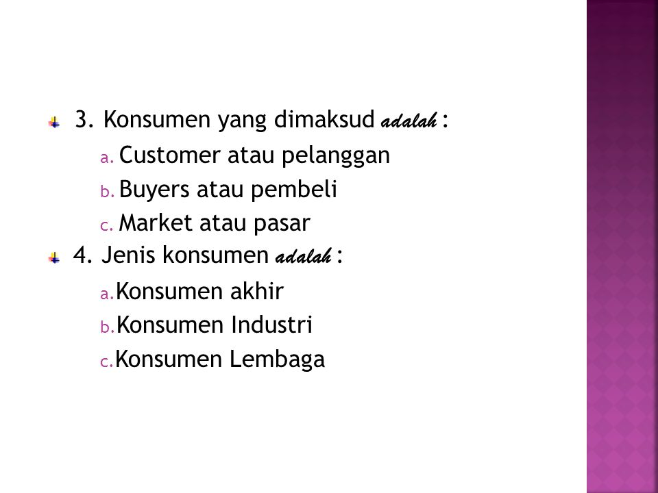 3. Konsumen yang dimaksud adalah :