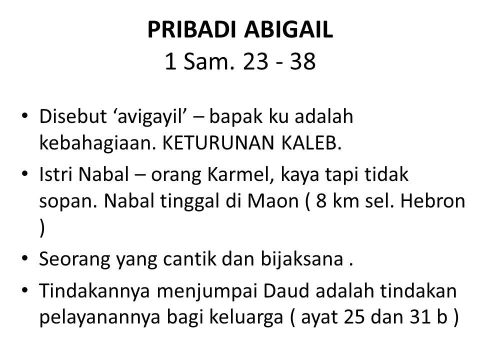 PRIBADI ABIGAIL 1 Sam. 23 - 38 Disebut 'avigayil' – bapak ku adalah kebahagiaan. KETURUNAN KALEB.