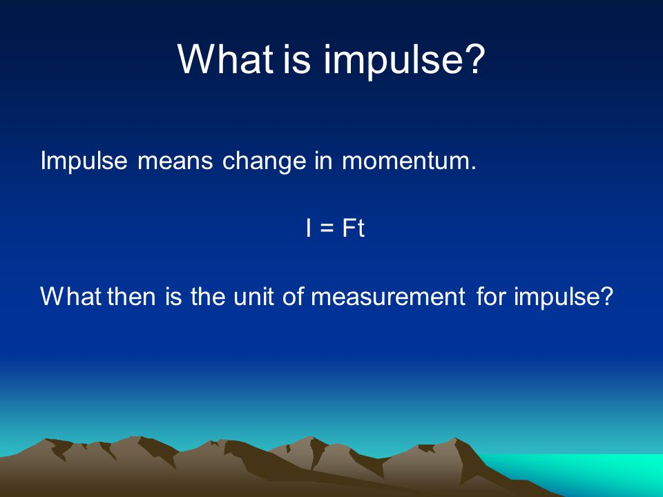 What is impulse Impulse means change in momentum. I = Ft
