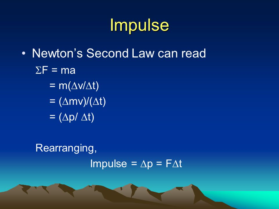 Impulse Newton's Second Law can read SF = ma = m(Dv/Dt) = (Dmv)/(Dt)