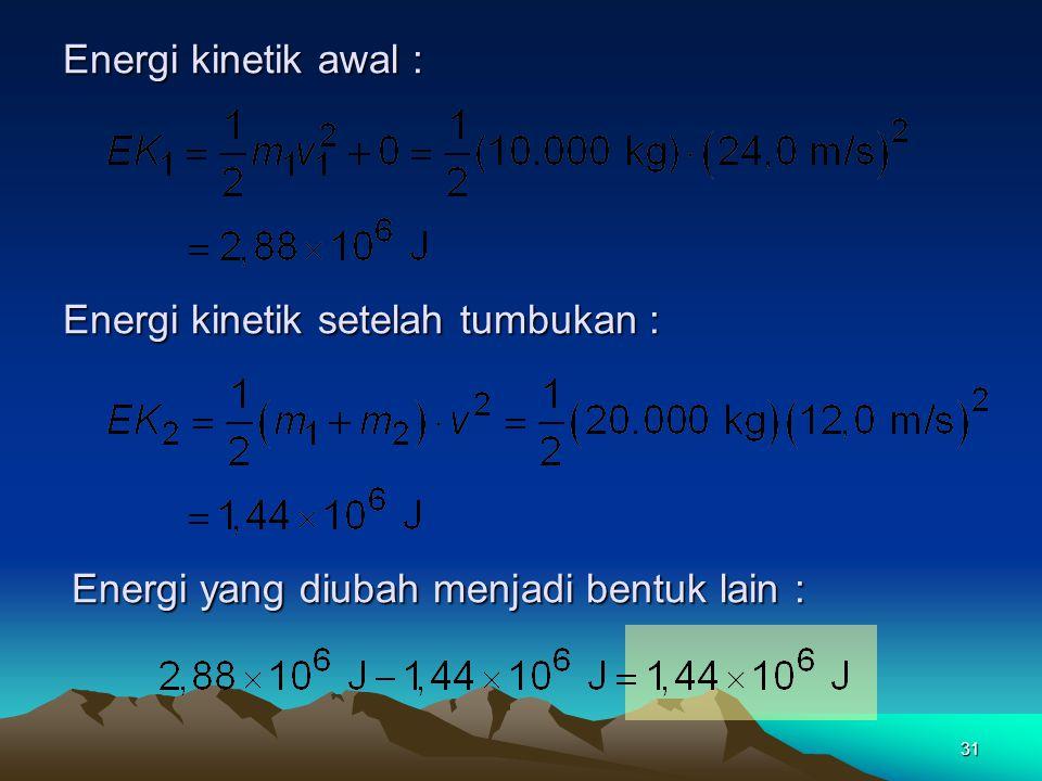Energi kinetik awal : Energi kinetik setelah tumbukan : Energi yang diubah menjadi bentuk lain :