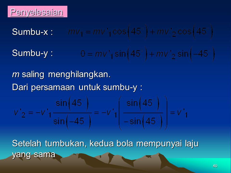 Penyelesaian Sumbu-x : Sumbu-y : m saling menghilangkan.
