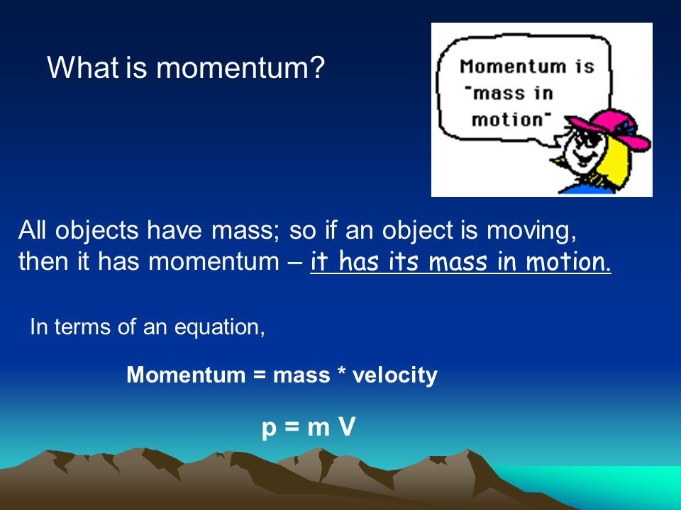 What is momentum All objects have mass; so if an object is moving,