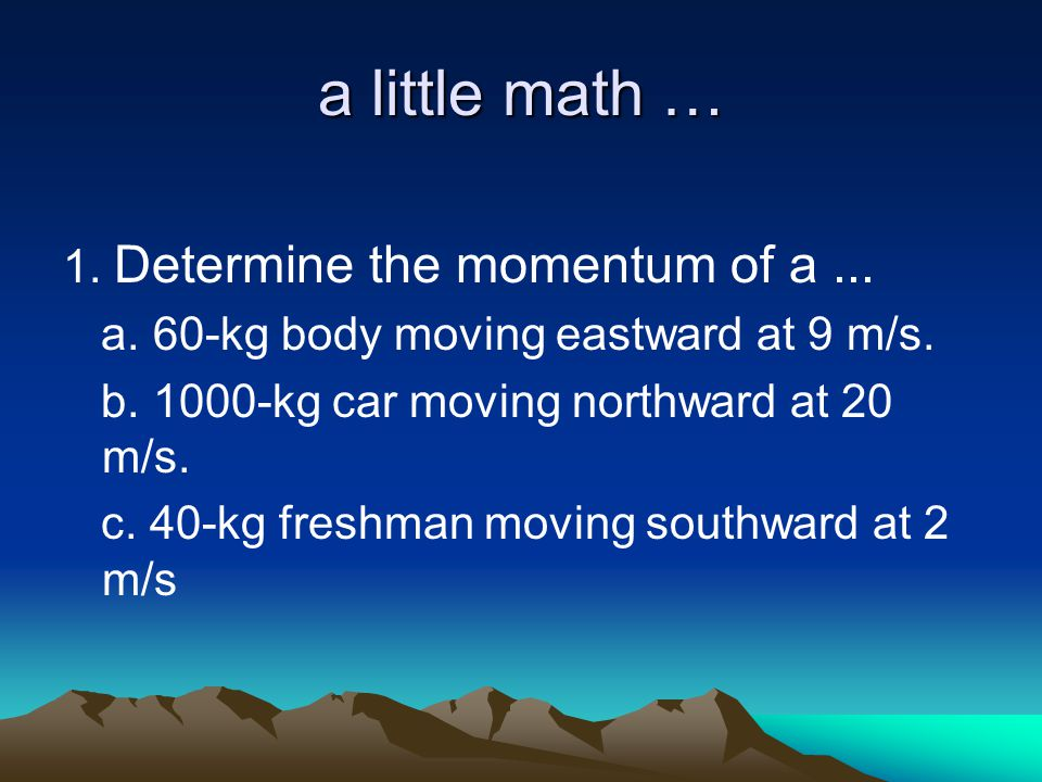 a little math … 1. Determine the momentum of a ...