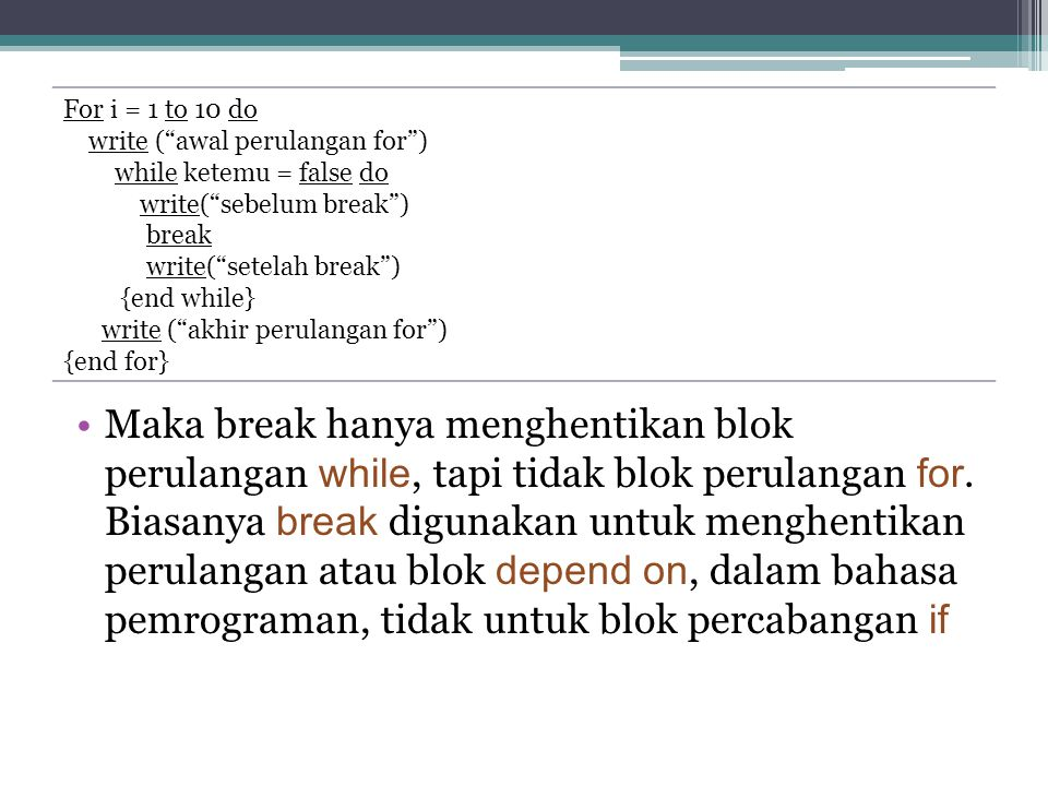 For i = 1 to 10 do write ( awal perulangan for ) while ketemu = false do. write( sebelum break ) break.
