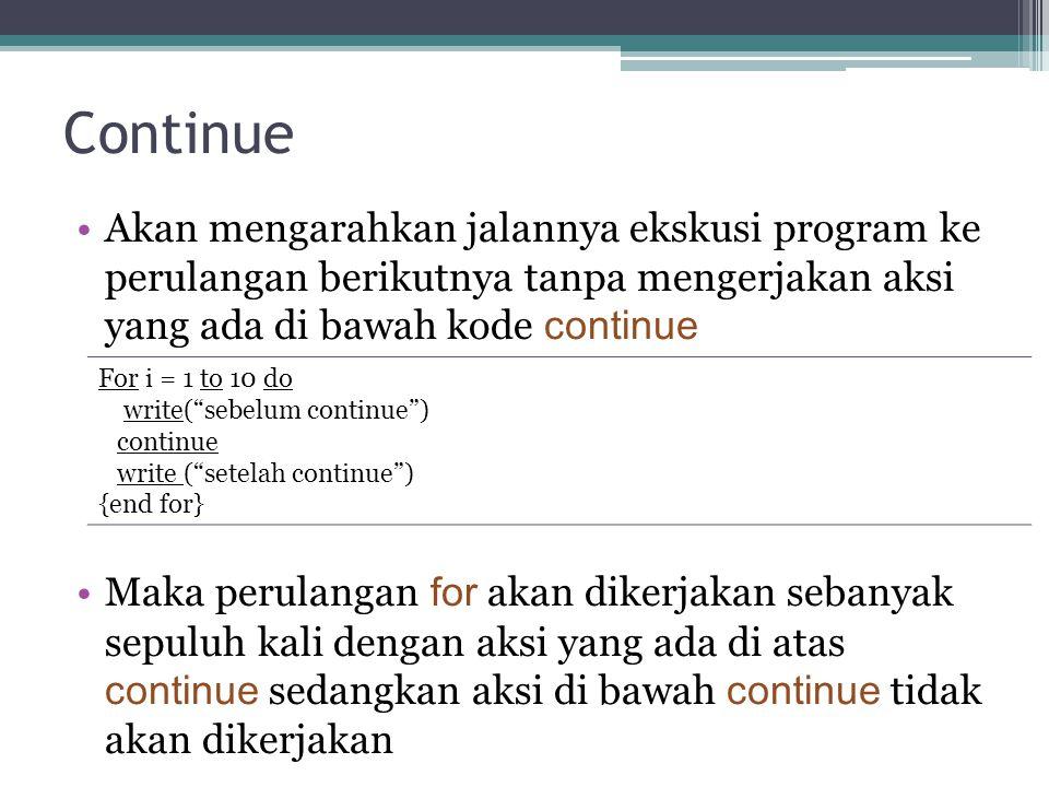 Continue Akan mengarahkan jalannya ekskusi program ke perulangan berikutnya tanpa mengerjakan aksi yang ada di bawah kode continue.