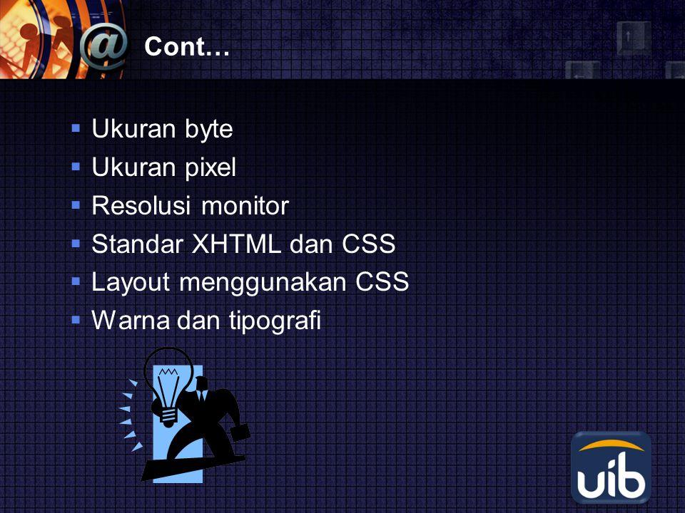 Cont… Ukuran byte. Ukuran pixel. Resolusi monitor. Standar XHTML dan CSS. Layout menggunakan CSS.