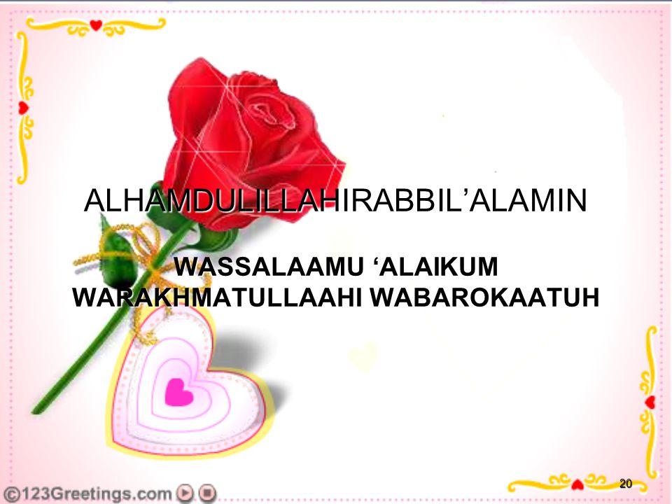 ALHAMDULILLAHIRABBIL'ALAMIN WASSALAAMU 'ALAIKUM WARAKHMATULLAAHI WABAROKAATUH