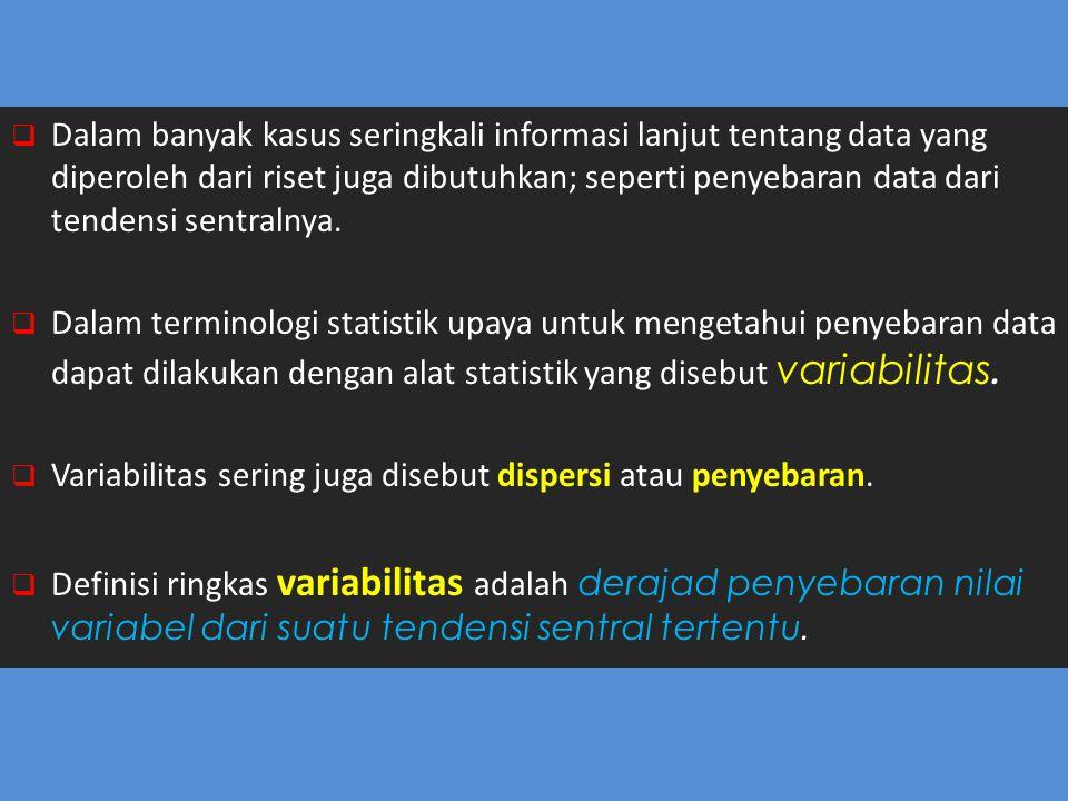 Dalam banyak kasus seringkali informasi lanjut tentang data yang diperoleh dari riset juga dibutuhkan; seperti penyebaran data dari tendensi sentralnya.
