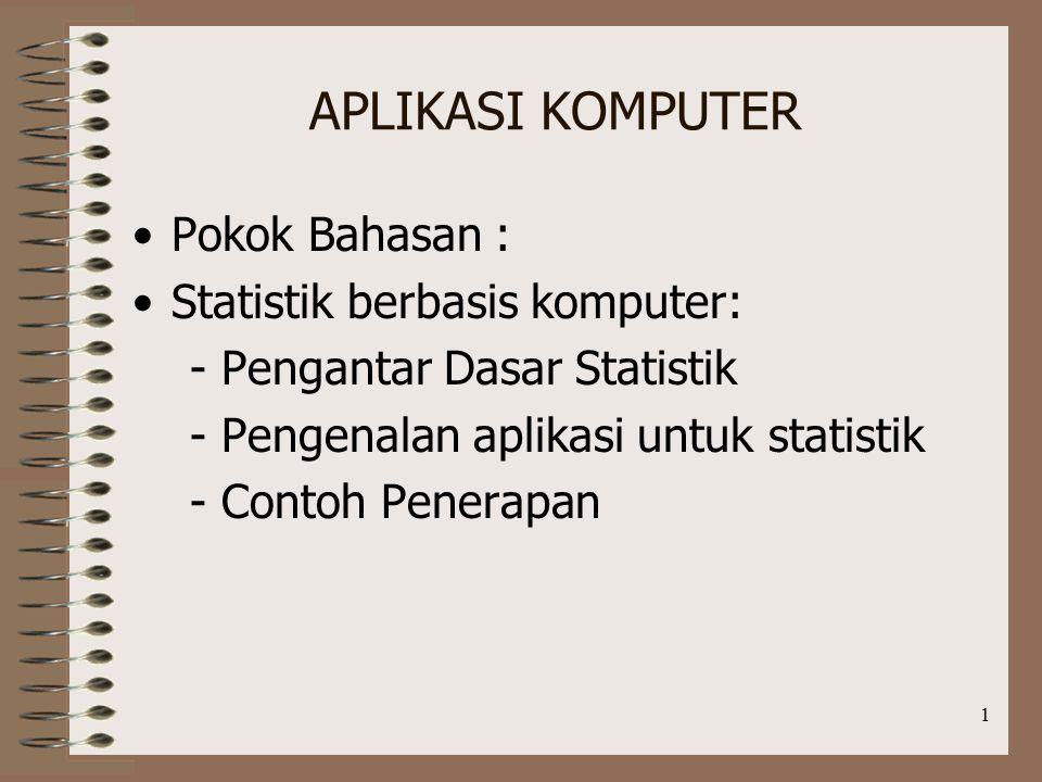 APLIKASI KOMPUTER Pokok Bahasan : Statistik berbasis komputer: