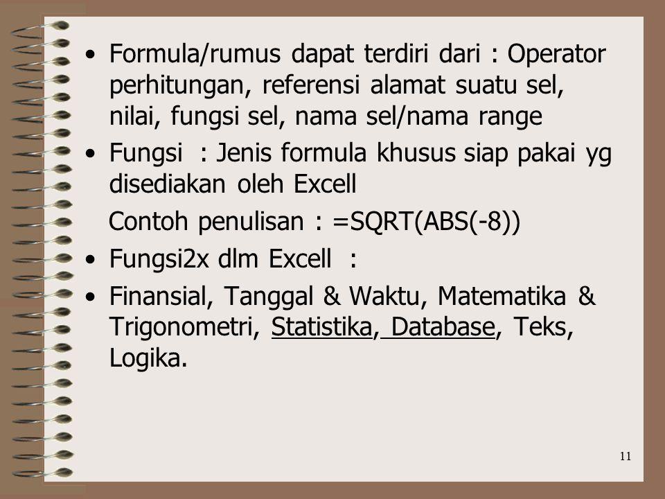 Formula/rumus dapat terdiri dari : Operator perhitungan, referensi alamat suatu sel, nilai, fungsi sel, nama sel/nama range