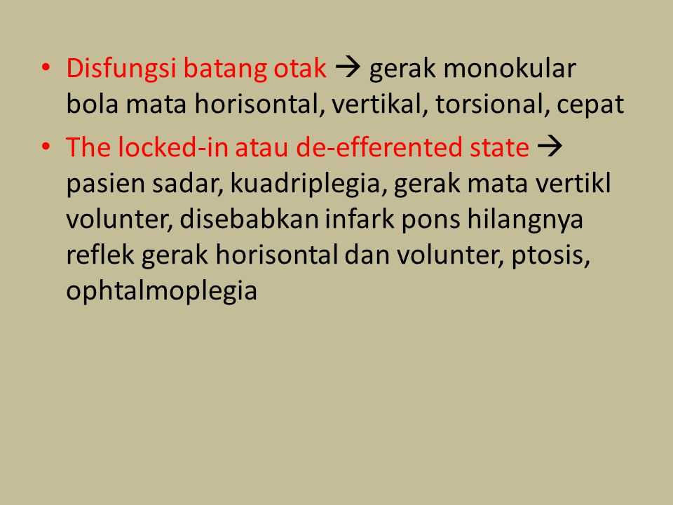 Disfungsi batang otak  gerak monokular bola mata horisontal, vertikal, torsional, cepat