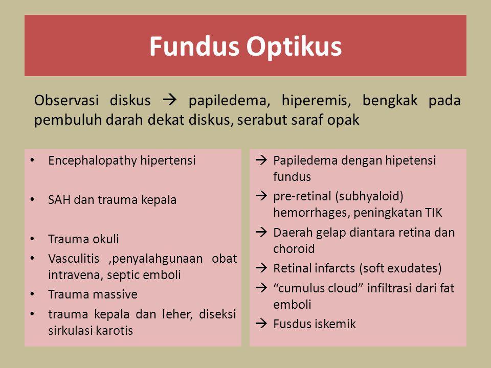 Fundus Optikus Observasi diskus  papiledema, hiperemis, bengkak pada pembuluh darah dekat diskus, serabut saraf opak.