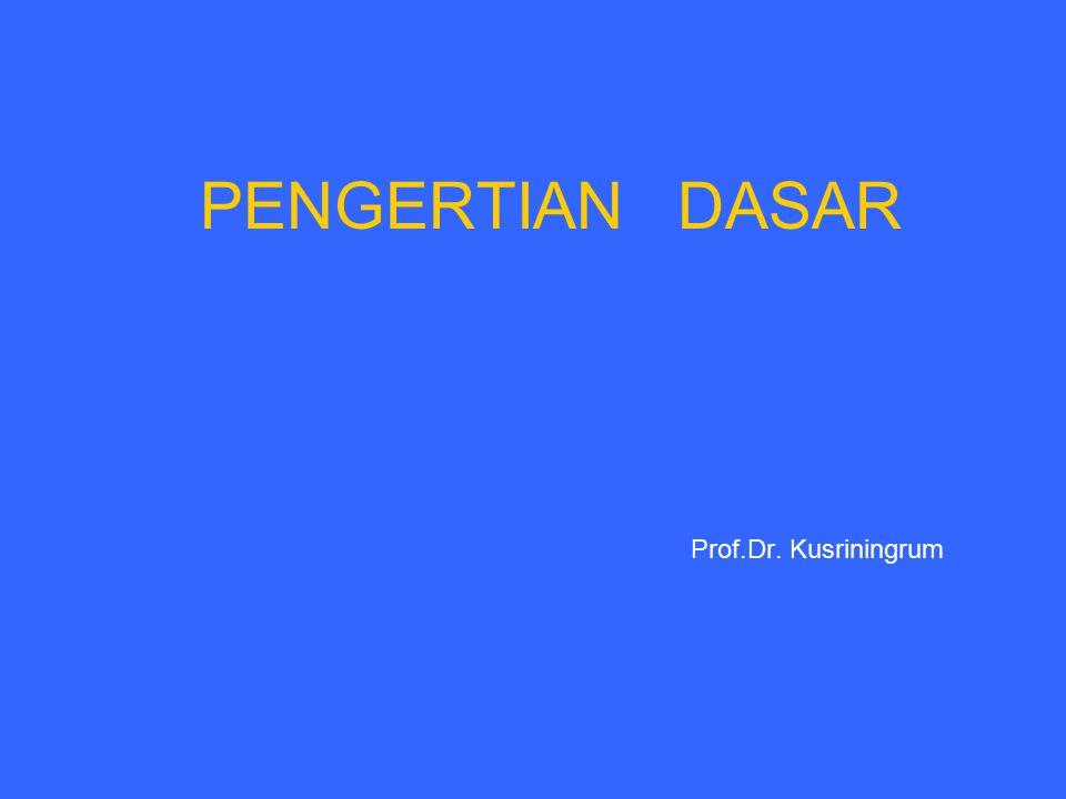 PENGERTIAN DASAR Prof.Dr. Kusriningrum