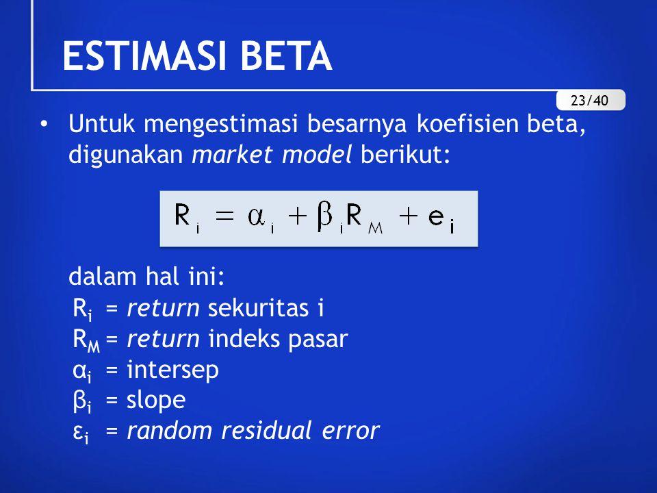 ESTIMASI BETA 23/40. Untuk mengestimasi besarnya koefisien beta, digunakan market model berikut: dalam hal ini: