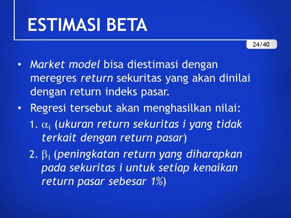 ESTIMASI BETA 24/40. Market model bisa diestimasi dengan meregres return sekuritas yang akan dinilai dengan return indeks pasar.