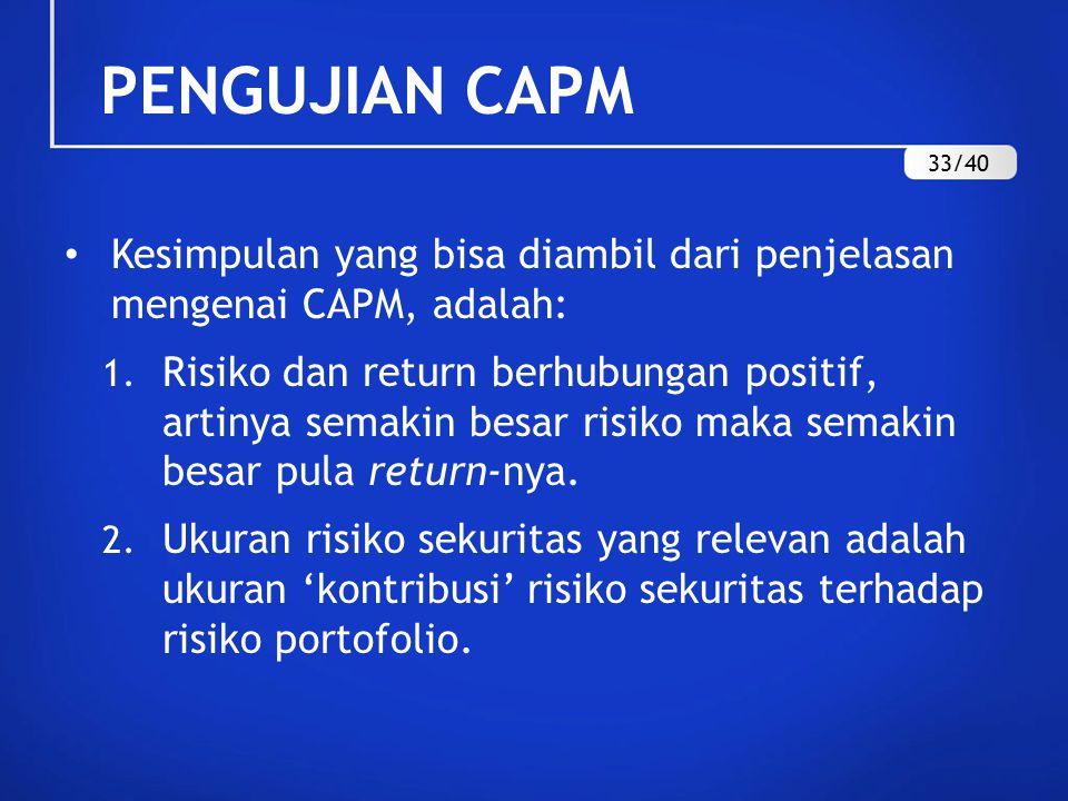 PENGUJIAN CAPM 33/40. Kesimpulan yang bisa diambil dari penjelasan mengenai CAPM, adalah: