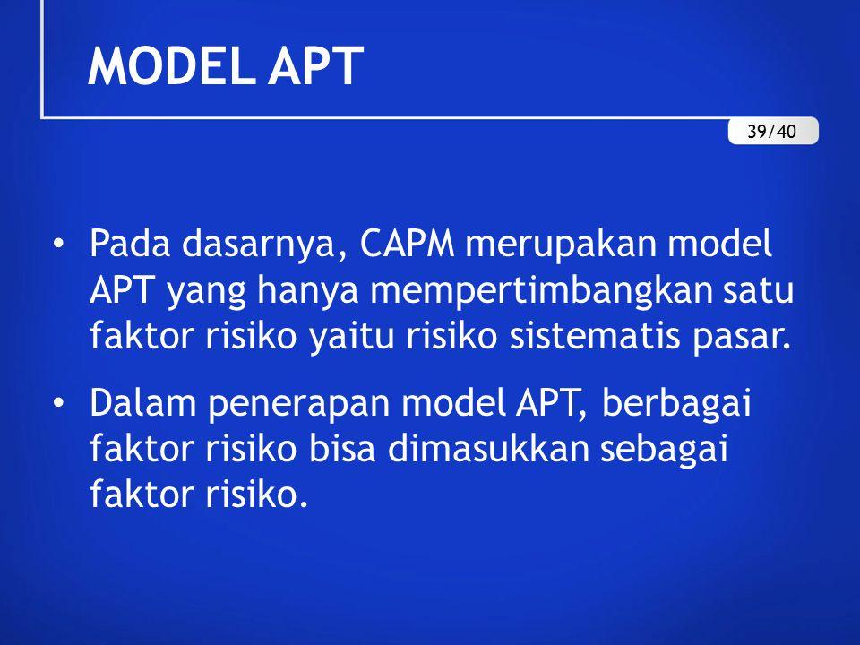 MODEL APT 39/40. Pada dasarnya, CAPM merupakan model APT yang hanya mempertimbangkan satu faktor risiko yaitu risiko sistematis pasar.