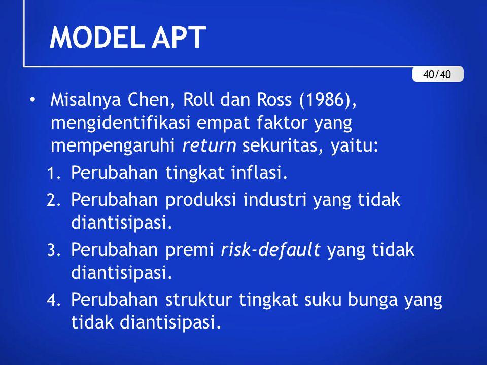 MODEL APT 40/40. Misalnya Chen, Roll dan Ross (1986), mengidentifikasi empat faktor yang mempengaruhi return sekuritas, yaitu:
