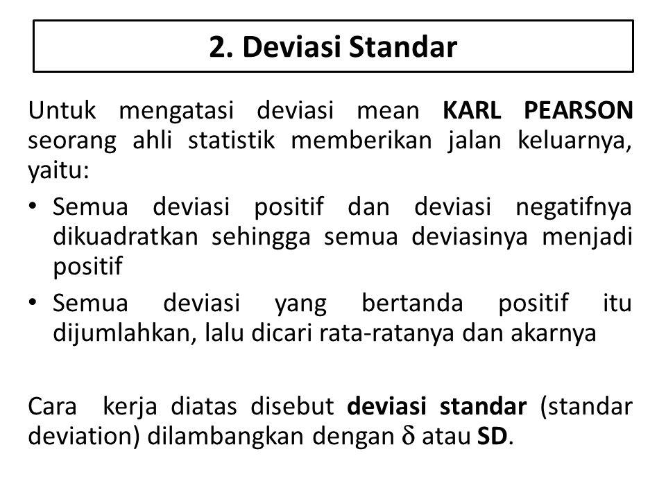 2. Deviasi Standar Untuk mengatasi deviasi mean KARL PEARSON seorang ahli statistik memberikan jalan keluarnya, yaitu: