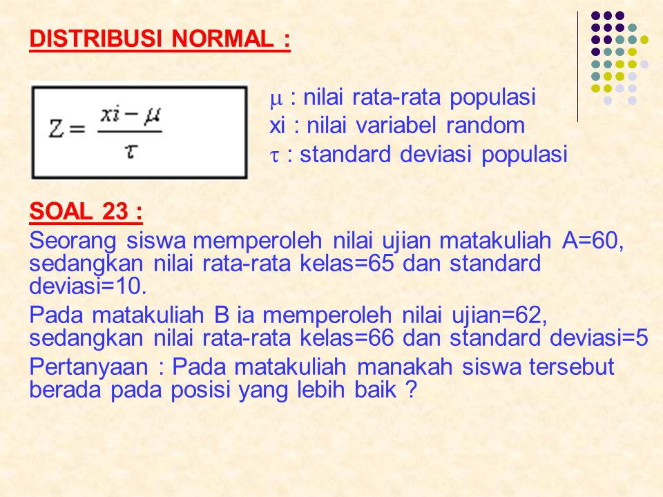 DISTRIBUSI NORMAL :  : nilai rata-rata populasi. xi : nilai variabel random.  : standard deviasi populasi.