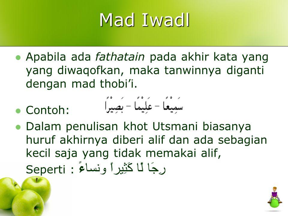 Mad Iwadl Apabila ada fathatain pada akhir kata yang yang diwaqofkan, maka tanwinnya diganti dengan mad thobi'i.