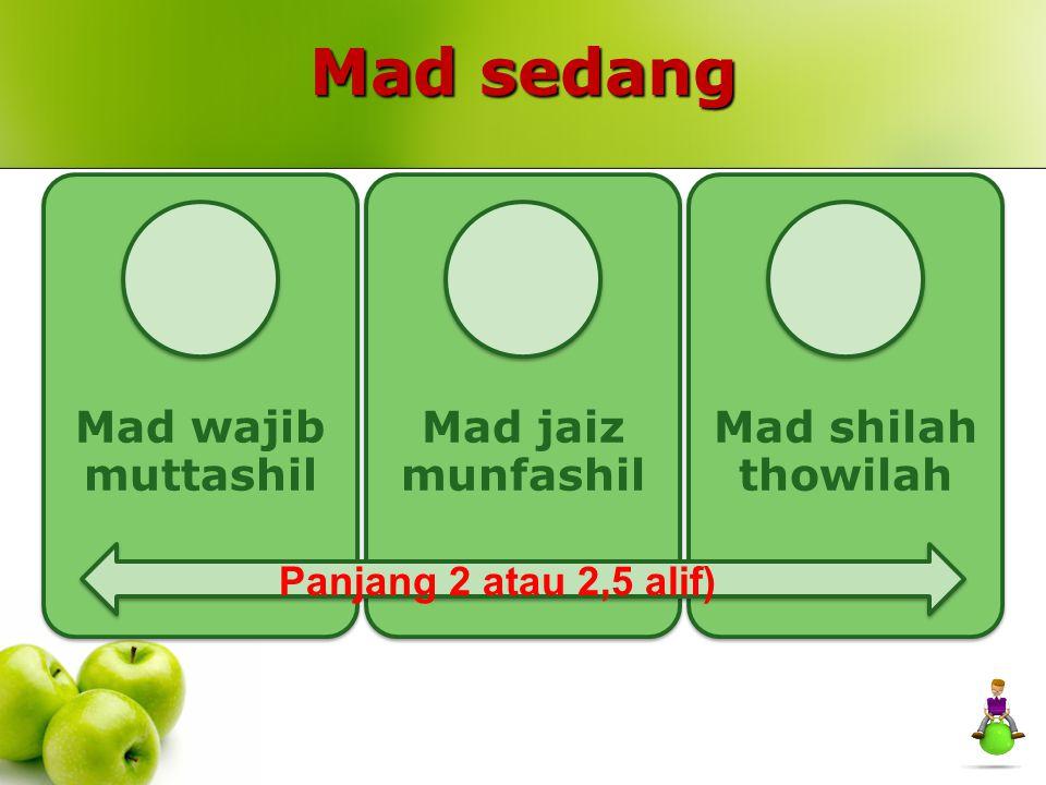 Mad sedang Panjang 2 atau 2,5 alif) Mad wajib muttashil