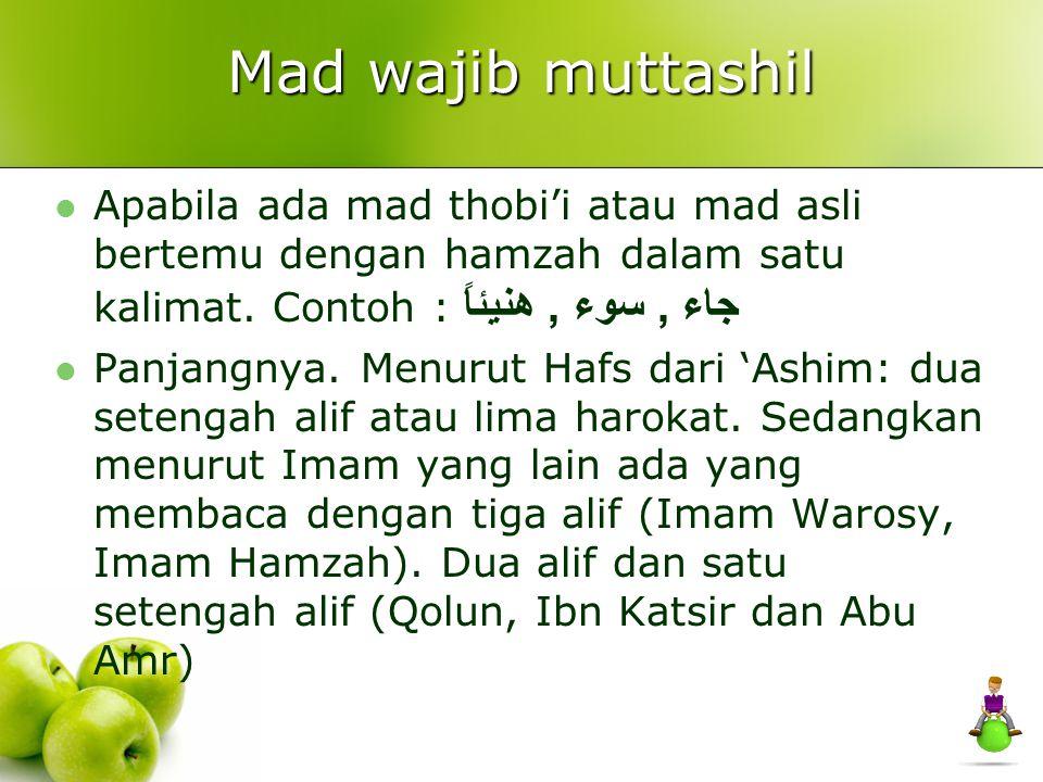 Mad wajib muttashil Apabila ada mad thobi'i atau mad asli bertemu dengan hamzah dalam satu kalimat. Contoh : جاء , سوء , هنيئاً