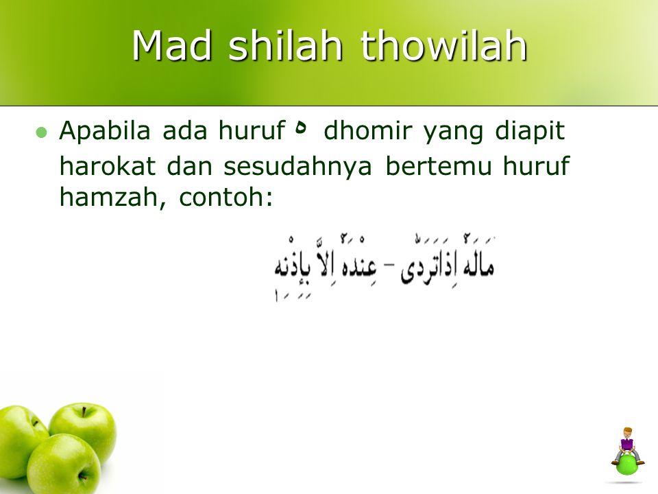 Mad shilah thowilah Apabila ada huruf ه dhomir yang diapit harokat dan sesudahnya bertemu huruf hamzah, contoh: