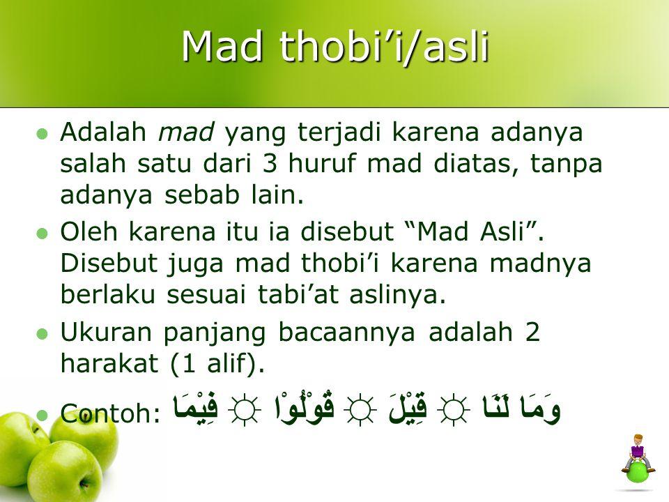 Mad thobi'i/asli Adalah mad yang terjadi karena adanya salah satu dari 3 huruf mad diatas, tanpa adanya sebab lain.