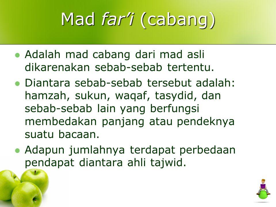 Mad far'i (cabang) Adalah mad cabang dari mad asli dikarenakan sebab-sebab tertentu.