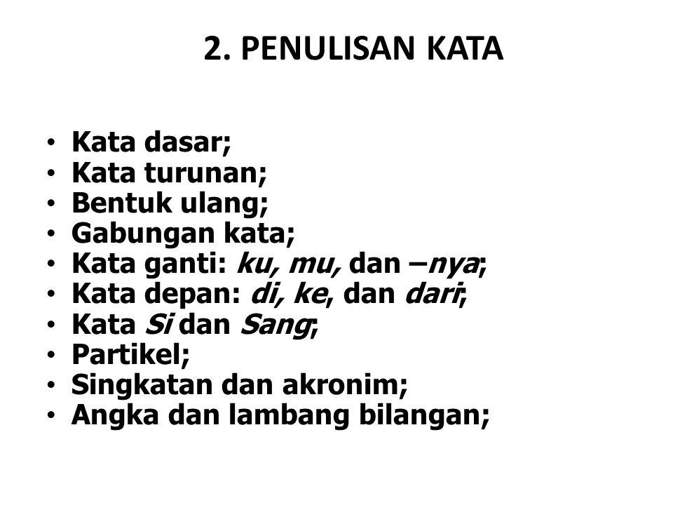 2. PENULISAN KATA Kata dasar; Kata turunan; Bentuk ulang;