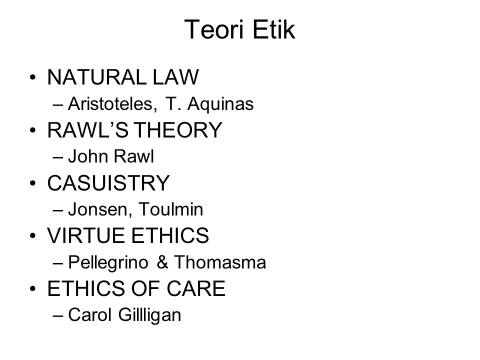 Teori Etik NATURAL LAW RAWL'S THEORY CASUISTRY VIRTUE ETHICS