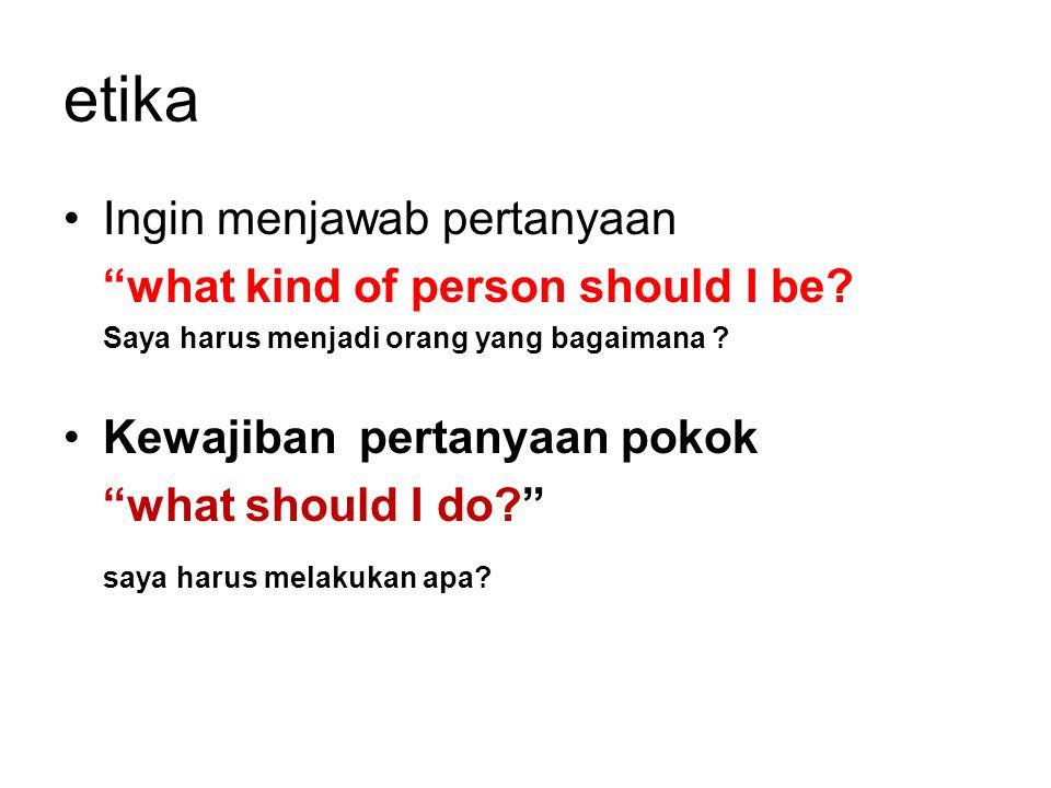 etika Ingin menjawab pertanyaan what kind of person should I be