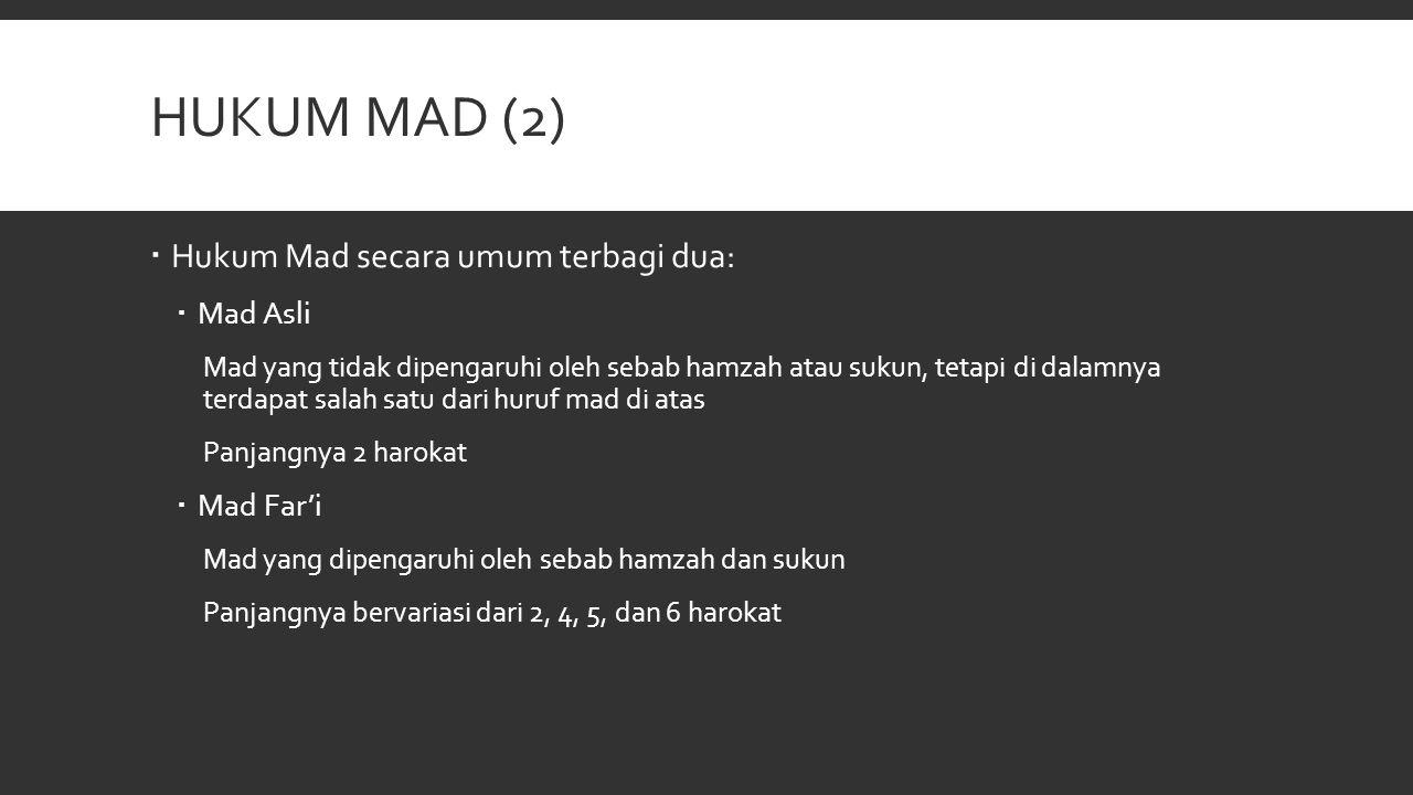 Hukum Mad (2) Hukum Mad secara umum terbagi dua: Mad Asli Mad Far'i