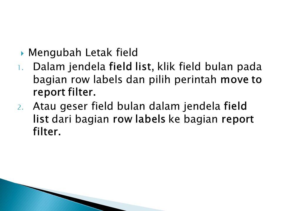 Mengubah Letak field Dalam jendela field list, klik field bulan pada bagian row labels dan pilih perintah move to report filter.