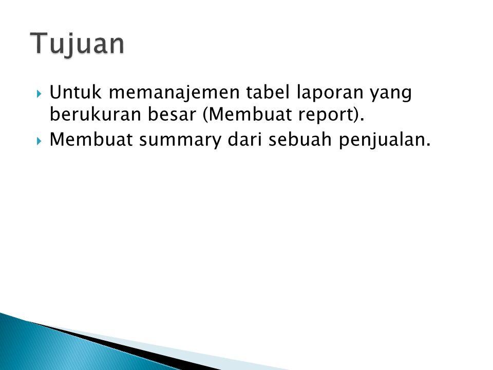 Tujuan Untuk memanajemen tabel laporan yang berukuran besar (Membuat report).