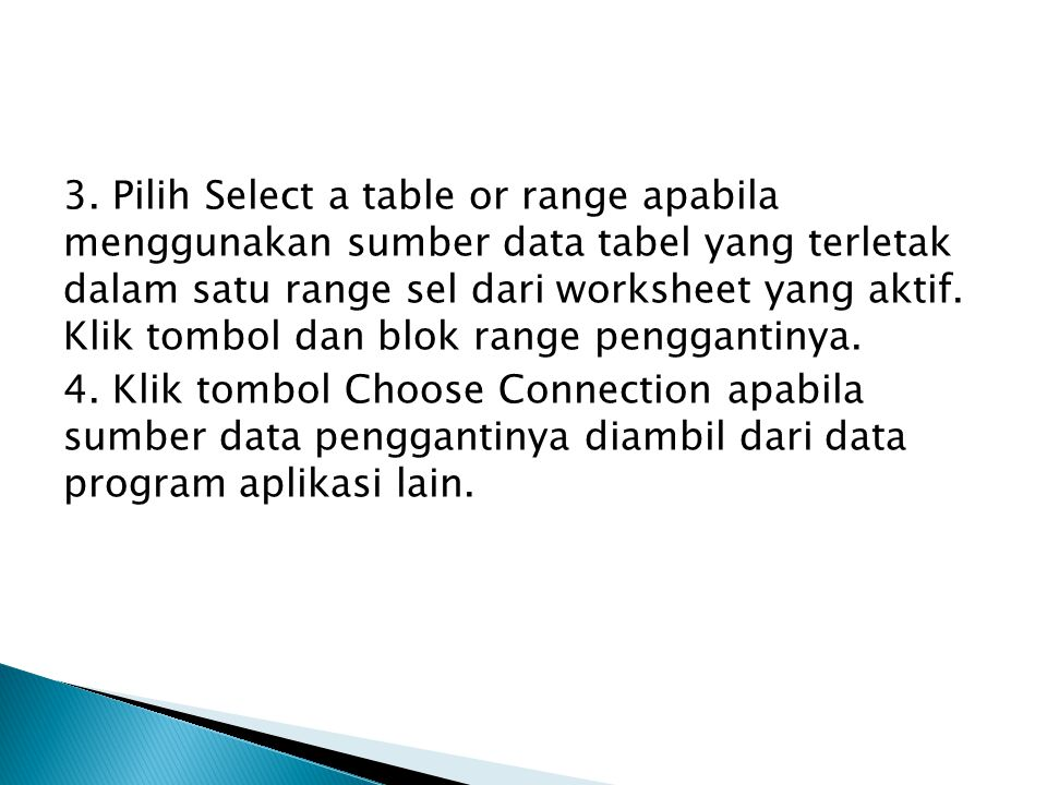 3. Pilih Select a table or range apabila menggunakan sumber data tabel yang terletak dalam satu range sel dari worksheet yang aktif. Klik tombol dan blok range penggantinya.