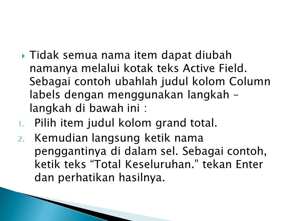 Tidak semua nama item dapat diubah namanya melalui kotak teks Active Field. Sebagai contoh ubahlah judul kolom Column labels dengan menggunakan langkah – langkah di bawah ini :