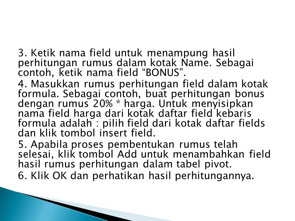 3. Ketik nama field untuk menampung hasil perhitungan rumus dalam kotak Name. Sebagai contoh, ketik nama field BONUS .