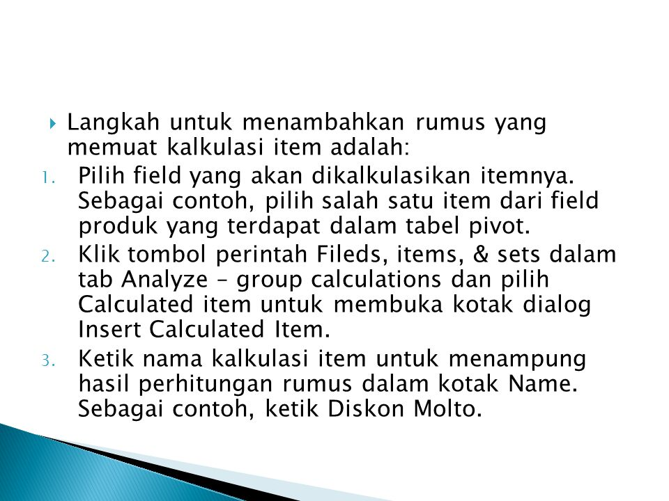 Langkah untuk menambahkan rumus yang memuat kalkulasi item adalah: