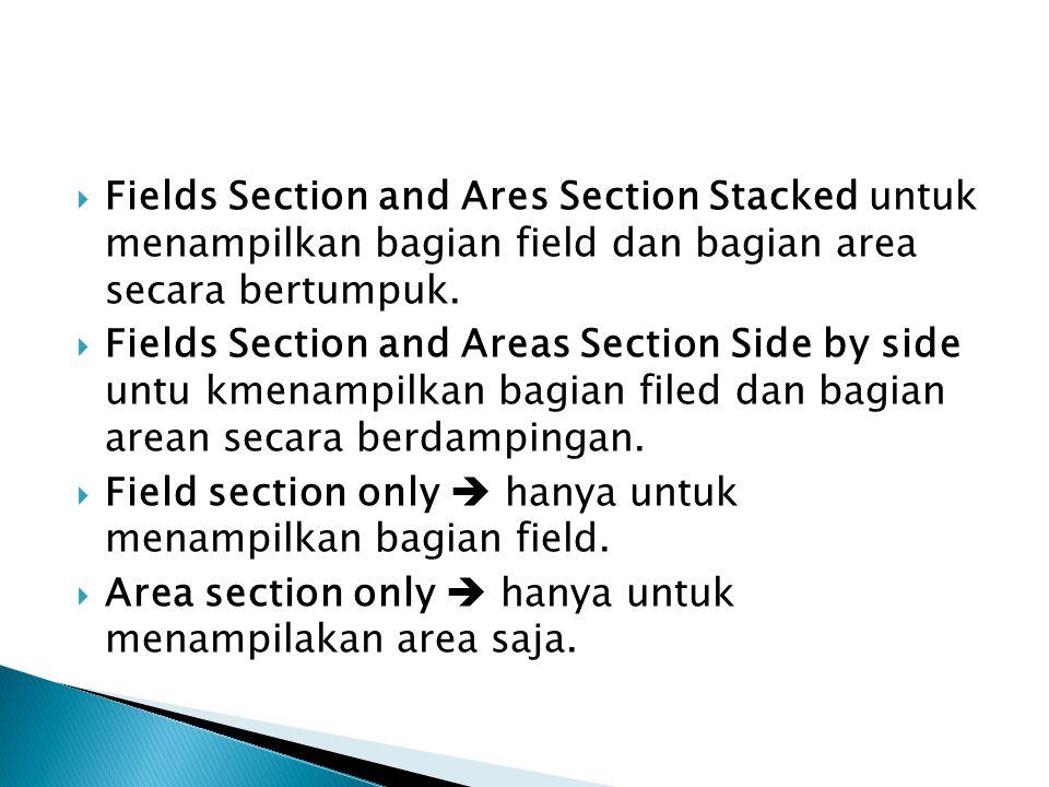 Fields Section and Ares Section Stacked untuk menampilkan bagian field dan bagian area secara bertumpuk.