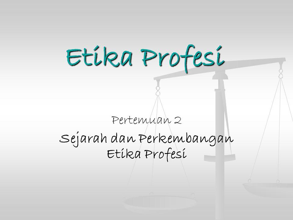 Pertemuan 2 Sejarah dan Perkembangan Etika Profesi