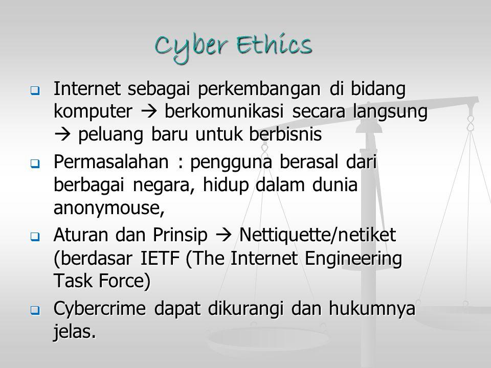 Cyber Ethics Internet sebagai perkembangan di bidang komputer  berkomunikasi secara langsung  peluang baru untuk berbisnis.