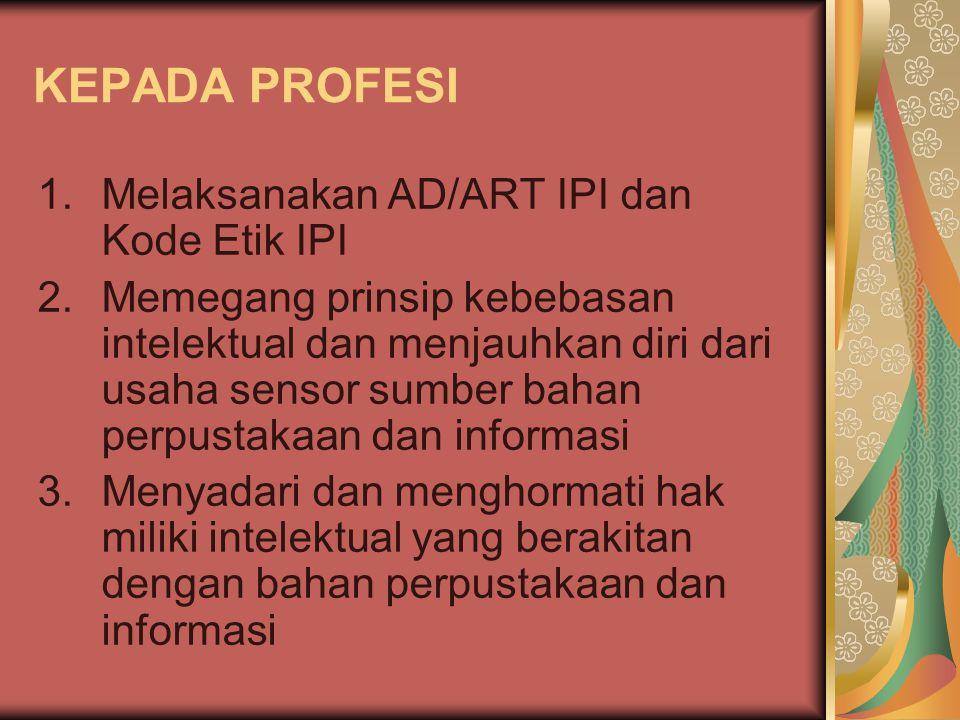 KEPADA PROFESI Melaksanakan AD/ART IPI dan Kode Etik IPI