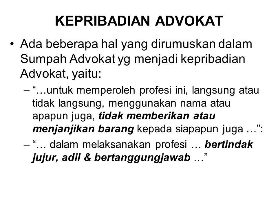 KEPRIBADIAN ADVOKAT Ada beberapa hal yang dirumuskan dalam Sumpah Advokat yg menjadi kepribadian Advokat, yaitu: