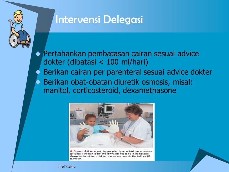 Intervensi Delegasi Pertahankan pembatasan cairan sesuai advice dokter (dibatasi < 100 ml/hari) Berikan cairan per parenteral sesuai advice dokter.