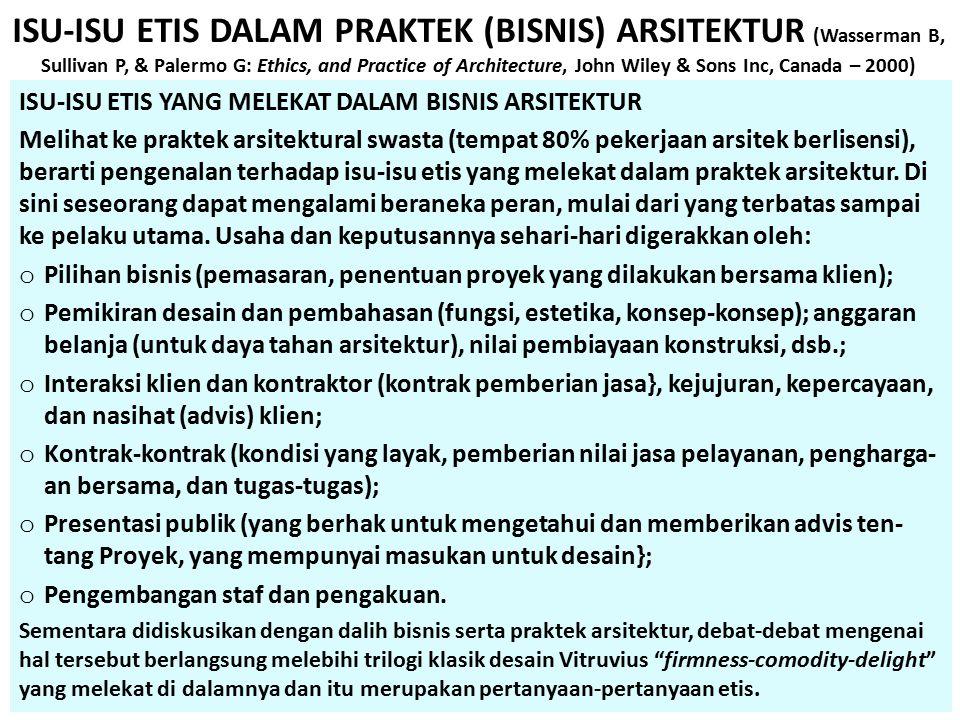 ISU-ISU ETIS DALAM PRAKTEK (BISNIS) ARSITEKTUR (Wasserman B, Sullivan P, & Palermo G: Ethics, and Practice of Architecture, John Wiley & Sons Inc, Canada – 2000)