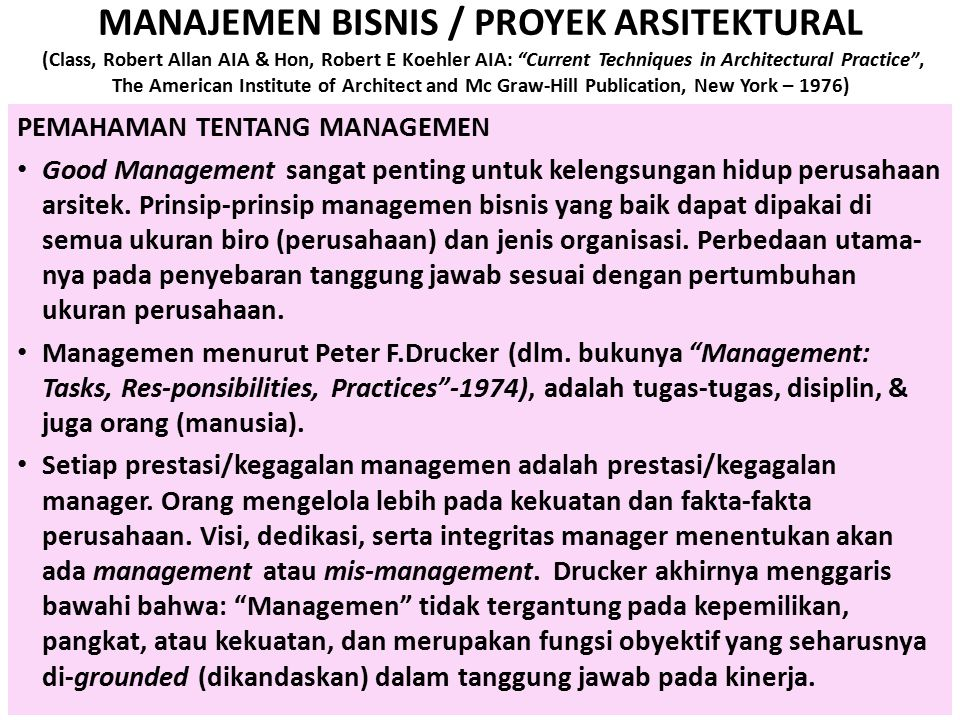 MANAJEMEN BISNIS / PROYEK ARSITEKTURAL (Class, Robert Allan AIA & Hon, Robert E Koehler AIA: Current Techniques in Architectural Practice , The American Institute of Architect and Mc Graw-Hill Publication, New York – 1976)